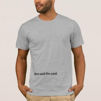 Mom said I'm cool. T-Shirt