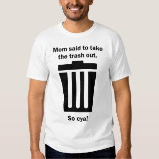 Mom said to take the trash out. t-shirt