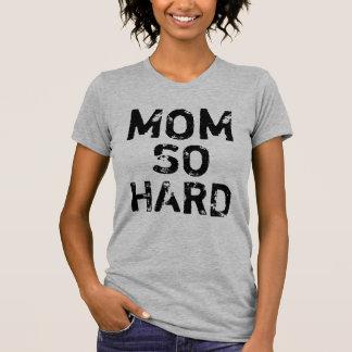 Mom So Hard Shirt