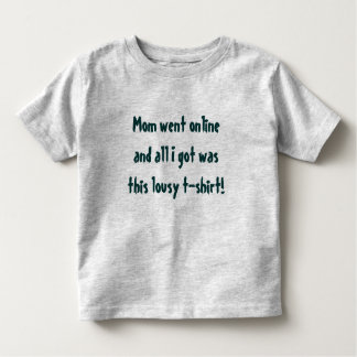 Mom went online and all I got was this lousy t-... Toddler T-Shirt