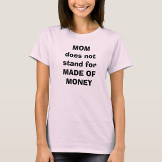 MOMdoes not stand forMADE OF MONEY T-Shirt