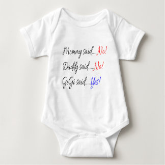Momma said no, Daddy said no, Gigi said yes Baby Bodysuit