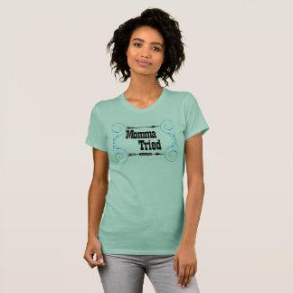 Momma Tried T-Shirt (women's)