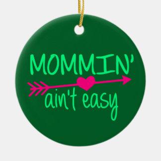 Mommin' Aint Easy Ceramic Ornament