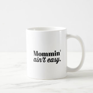 Mommin' Ain't Easy Coffee Mug