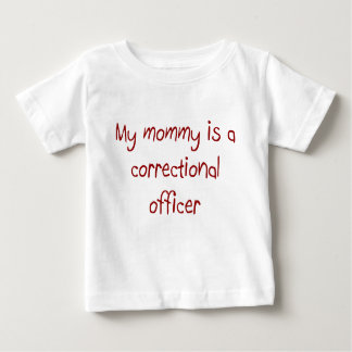 Mommy is a Correctional Officer Baby T-Shirt
