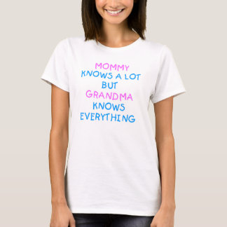 Mommy knows a lot but Grandma know everything T-Shirt