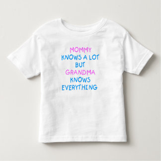 Mommy knows a lot but Grandma know everything Tshirts