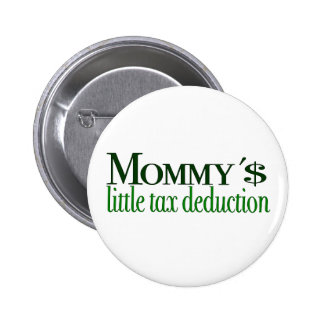 Mommy s little tax deduction pinback buttons