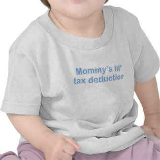 mommy s little tax deduction tee shirts
