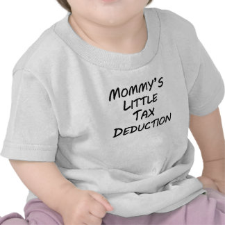 Mommy s Little Tax Deduction Tshirt