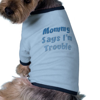 Mommy Says I'm Trouble Pet Clothes