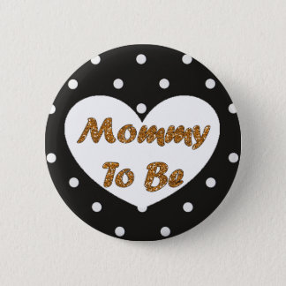 Mommy to be Gold and Black Polka Dotted Button