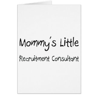 Mommys Little Recruitment Consultant Greeting Cards