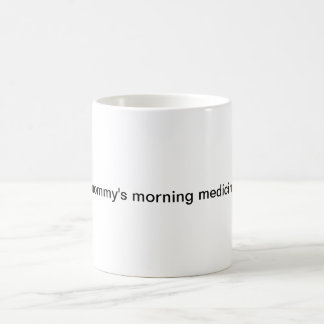 Mommy's morning medicine coffee mug