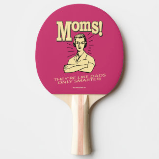 Moms: Like Dads, Only Smarter Ping Pong Paddle