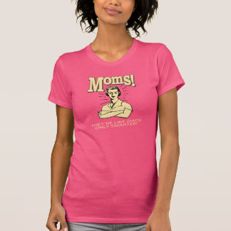 Moms! They're Like Dads, But Only Smarter! T-Shirt