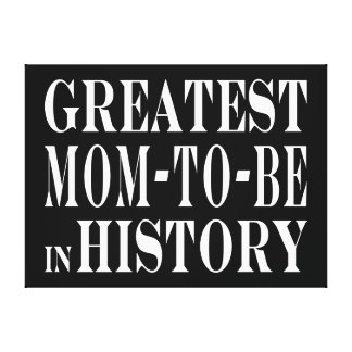 Moms to Be Greatest Mom to Be in History Canvas Print