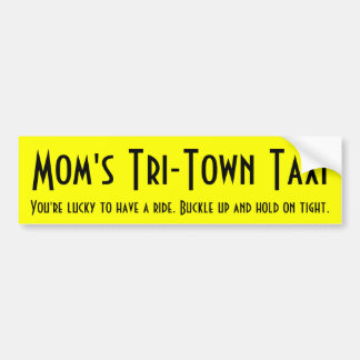 Mom's Tri-Town Taxi Bumper Sticker