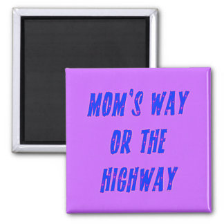 Moms Way or the Highway Saying Magnet
