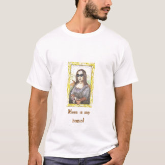 Mona is my homie! T-Shirt