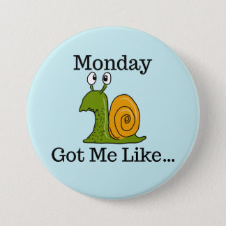 Monday Got Me Like Funny Snail 7.5 Cm Round Badge