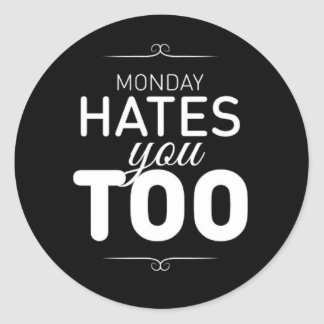 Monday Hates You Too Round Sticker