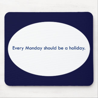 Monday should be a day off from work mouse pad