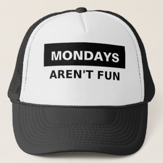 Mondays Aren't Fun Trucker Hat