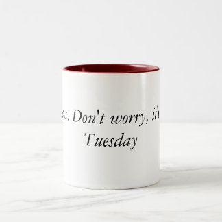 Mondays. Don't worry, it's almost Tuesday Mug