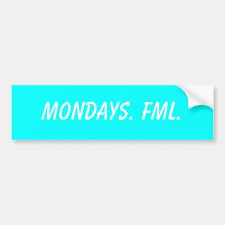 Mondays. FML. Car Bumper Sticker