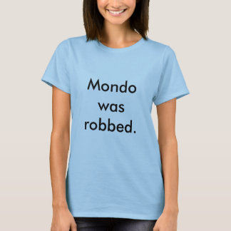 Mondo was robbed. T-Shirt