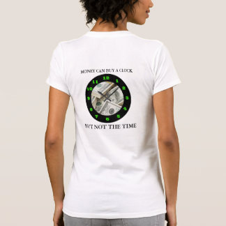 MONEY CAN BUY A CLOCK, BUT NOT THE TIME T SHIRTS