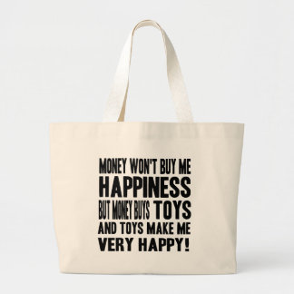 Money Can't Buy Happiness BUT it buys TOYS Tote Bags