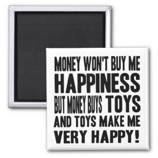 Money Can't Buy Happiness BUT it buys TOYS Square Magnet