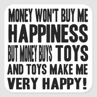 Money Can't Buy Happiness BUT it buys TOYS Square Sticker