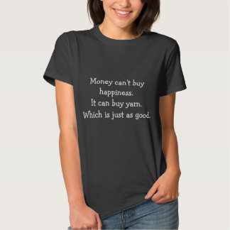 Money Can't Buy Happiness. It can buy yarn. Tshirt