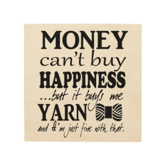 Money Can't Buy Happiness - Yarn Craft Room Wood Prints