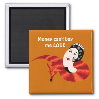 Money can't buy me LOVE Square Magnet