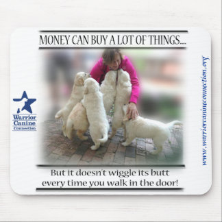 Money doesn't buy wiggly butts mousepad