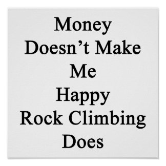 Money Doesn't Make Me Happy Rock Climbing Does Poster