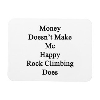 Money Doesn't Make Me Happy Rock Climbing Does Flexible Magnet
