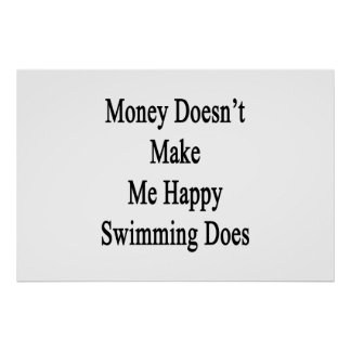 Money Doesn't Make Me Happy Swimming Does Print
