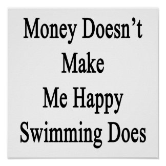 Money Doesn't Make Me Happy Swimming Does Poster