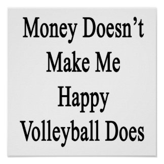 Money Doesn't Make Me Happy Volleyball Does Poster