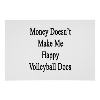 Money Doesn't Make Me Happy Volleyball Does Posters
