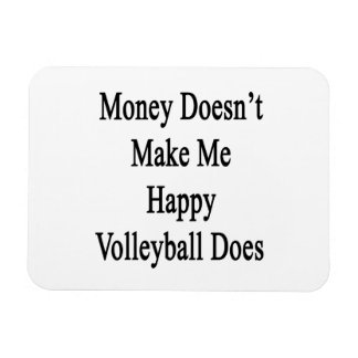 Money Doesn't Make Me Happy Volleyball Does Rectangular Magnets