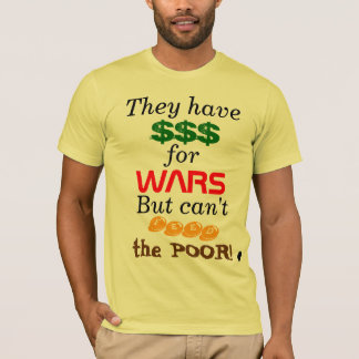 Money for WARS, but non for POOR! T-Shirt
