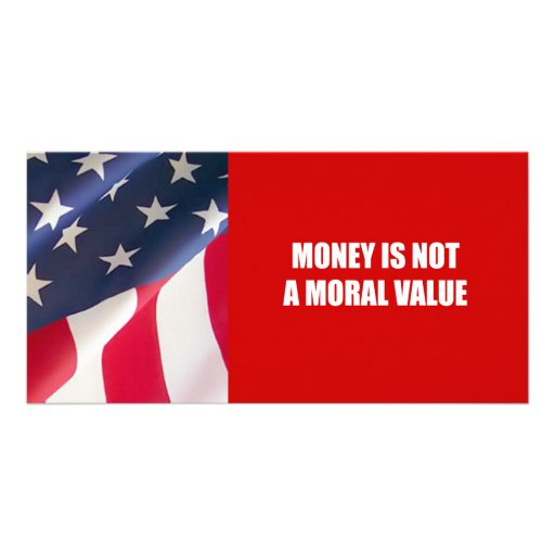 Money is not a moral value customized photo card