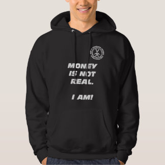 Money Is Not Real. I Am! Hoodie
